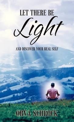 Let There Be Light: And Discover Your Real Self