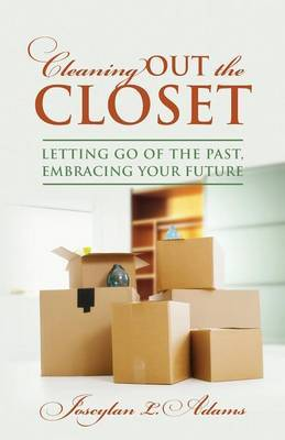 Cleaning Out the Closet: Lettng Go of the Past, Embracing Your Future