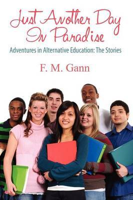 Just Another Day in Paradise: Adventures in Alternative Education: The Stories