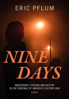 Nine Days: Uncertainty, Passion and Destiny in the Crucible of America's Culture War. a Novel.