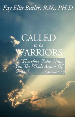 Called to Be Warriors: ...Wherefore Take Unto You the Whole Armor of God...