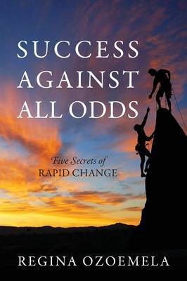 Success Against All Odds: Five Secrets of Rapid Change