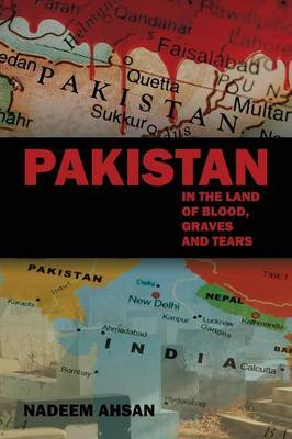 Pakistan: In the Land of Blood, Graves and Tears