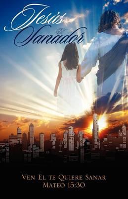 Jesus El Sanador: Ven El Te Quiere Sanar Mateo 15:30