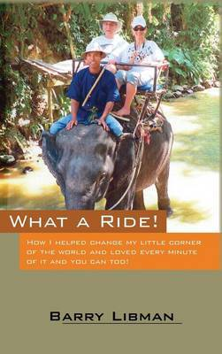 What a Ride! How I Helped Change My Little Corner of the World and Loved Every Minute of It and You Can Too!