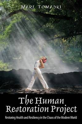 The Human Restoration Project: Restoring Health and Resiliency in the Chaos of the Modern World