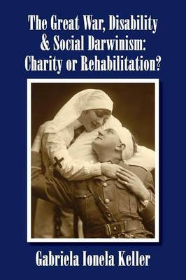 The Great War, Disability and Social Darwinism: Charity or Rehabilitation?
