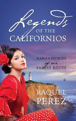 Legends of the Californios: Nana's Stories of Our Family Roots