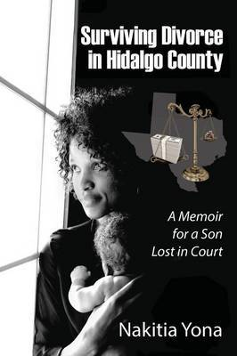 Surviving Divorce in Hidalgo County: A Memoir for a Son Lost in Court