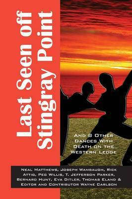 Last Seen Off Stingray Point: And 8 Other Dances with Death on the Western Edge
