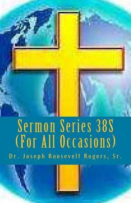 Sermon Series 38s (for All Occasions): Sermon Outlines for Easy Preaching