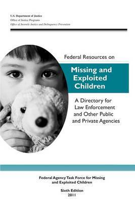 Federal Resources on Missing and Exploited Children: A Directory for Law Enforcement and Other Public and Private Agencies