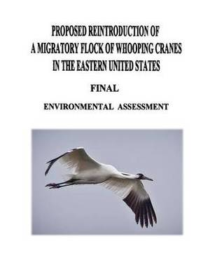 Proposed Reintroduction of a Migratory Flock of Whooping Cranes in the Eastern United States: Final Environmental Assessment