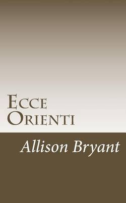 Ecce Orienti: Or Papers and Essays on the World of Fraternal Orders
