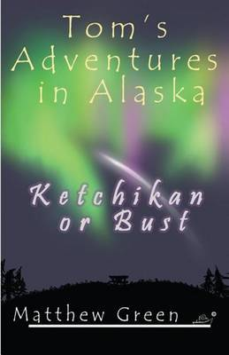 Ketchikan or Bust (Tom's Adventures in Alaska)