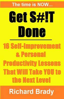 Get S#!t Done: 16 Self-Improvement & Personal Productivity Lessons That Will Take You to the Next Level
