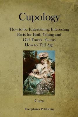 Cupology: How to Be Entertaining Interesting Facts for Both Young and Old Toasts --Gems How to Tell Age
