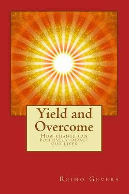 Yield and Overcome: How Change Can Positively Impact Our Lives