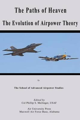 The Paths of Heaven - The Evolution of Airpower Theory