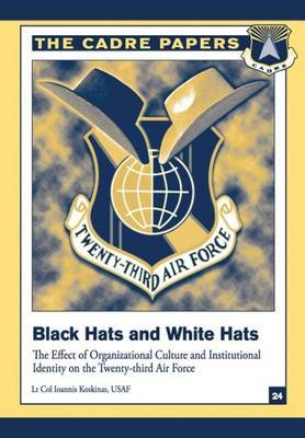 Black Hats and White Hats: The Effect of Organizational Culture and Institutional Identity on the Twenty-Third Air Force: Cadre Paper No. 24