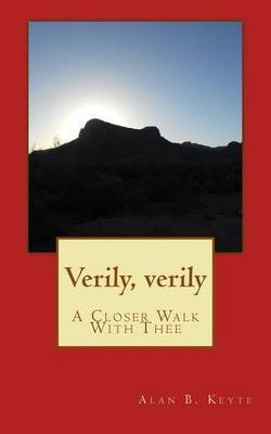 Verily, Verily: A Closer Walk with Thee