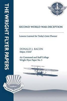 Second World War Deception - Lessons Learned for Today's Joint Planner: Wright Flyer Paper No. 5