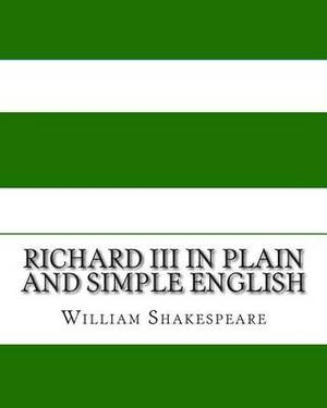 Richard III in Plain and Simple English: A Modern Translation and the Original Version