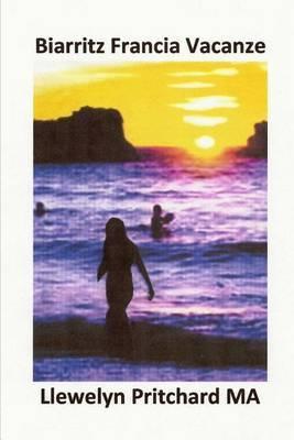 Biarritz Francia Vacanze: Come Avere Una Splendida Vacanza in Un Costoso Resort Balneare Vicino a Senza Soldi!