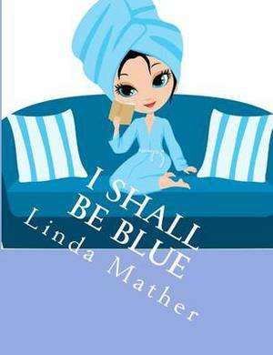 I Shall Be Blue: A Self Help Book for Depression