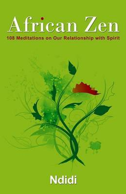 African Zen: 108 Meditations on Our Relationship with Spirit