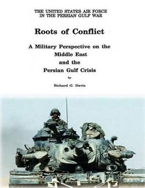 Roots of Conflict: A Military Perspective on the Middle East and the Persian Gulf Crisis