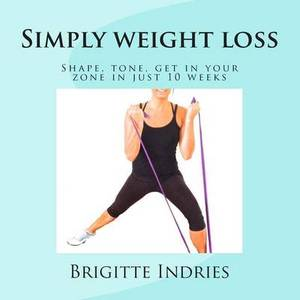 Simply Weight Loss: Shape, Tone, Get in Your Zone in Just 10 Weeks