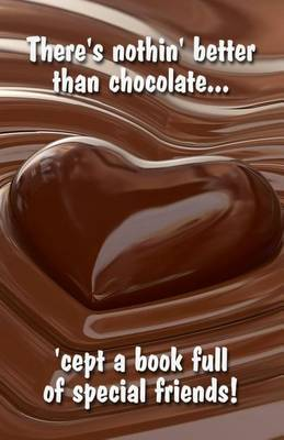 There's Nothin' Better Than Chocolate... 'Cept a Book Full of Special Friends!