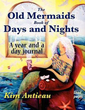 The Old Mermaids Book of Days and Nights: A Year and a Day Journal (Lined)