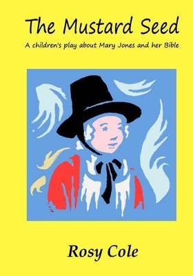 The Mustard Seed: A Children's Play about Mary Jones and Her Bible