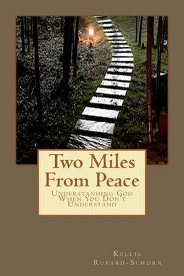 Two Miles from Peace: Understanding God When You Don't Understand
