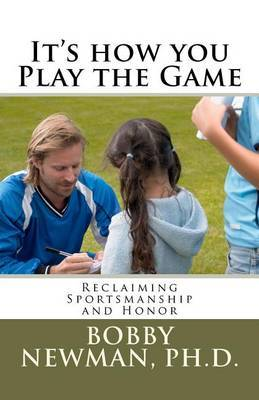 It's How You Play the Game: Reclaiming Sportsmanship and Honor