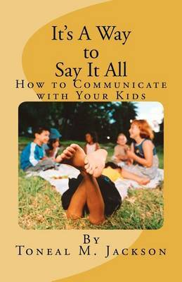 It's a Way to Say It All: How to Communicate with Your Kids