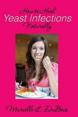 How to Heal Yeast Infections Naturally: A Holistic Approach to Curing Candida Overgrowth