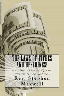 The Laws of Tithes and Offerings!: Oh the Blessings $$$$ You Have Missed!