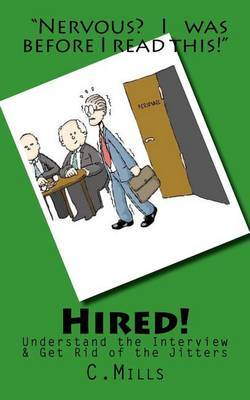 Hired!: Eliminate Jitters by Understanding the Interview