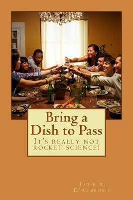 Bring a Dish to Pass: It's Really Not Rocket Science!