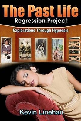 The Past Life Regression Project: Explorations Through Hypnosis