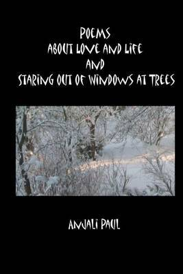 Poems about Love and Life and Staring Out of Windows at Trees