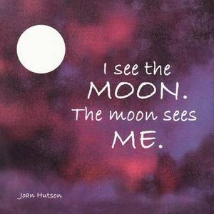 I See the Moon. the Moon Sees Me.