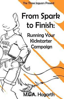 From Spark to Finish: Running Your Kickstarter Campaign