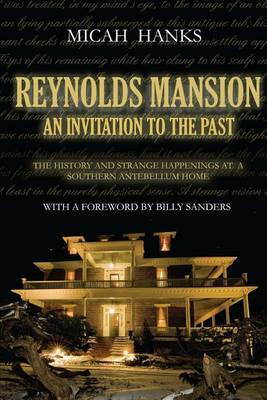 Reynolds Mansion: An Invitation to the Past: The History and Strange Happenings at a Southern Antebellum Home