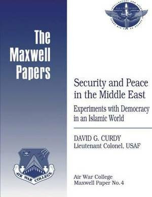 Security and Peace in the Middle East: Experiments with Democracy in an Islamic World: Maxwell Paper No. 4