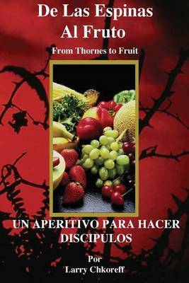 de Las Espinas Al Fruto - Thorns to Fruit Spanish