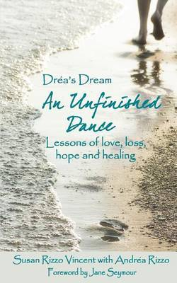 Drea's Dream: An Unfinished Dance: Lessons of Love, Loss, Hope and Healing